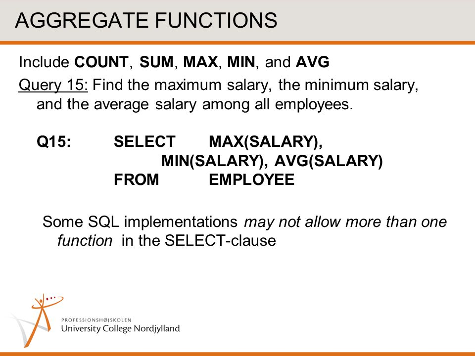 AGGREGATE FUNCTIONS Include COUNT, SUM, MAX, MIN, and AVG