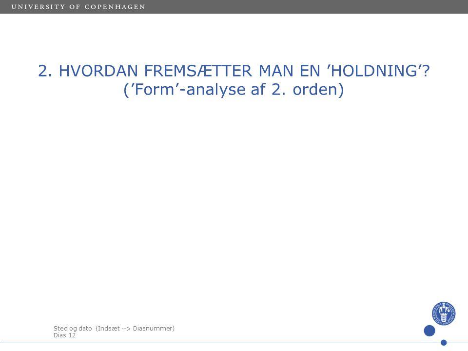 2. HVORDAN FREMSÆTTER MAN EN 'HOLDNING' ('Form'-analyse af 2. orden)