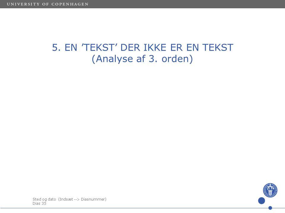5. EN 'TEKST' DER IKKE ER EN TEKST (Analyse af 3. orden)