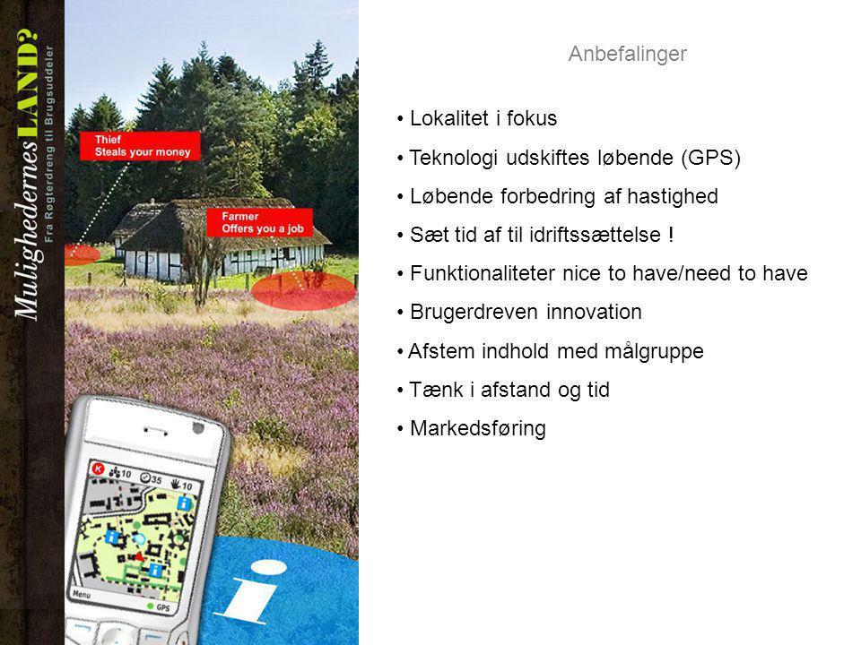 Anbefalinger Lokalitet i fokus. Teknologi udskiftes løbende (GPS) Løbende forbedring af hastighed.