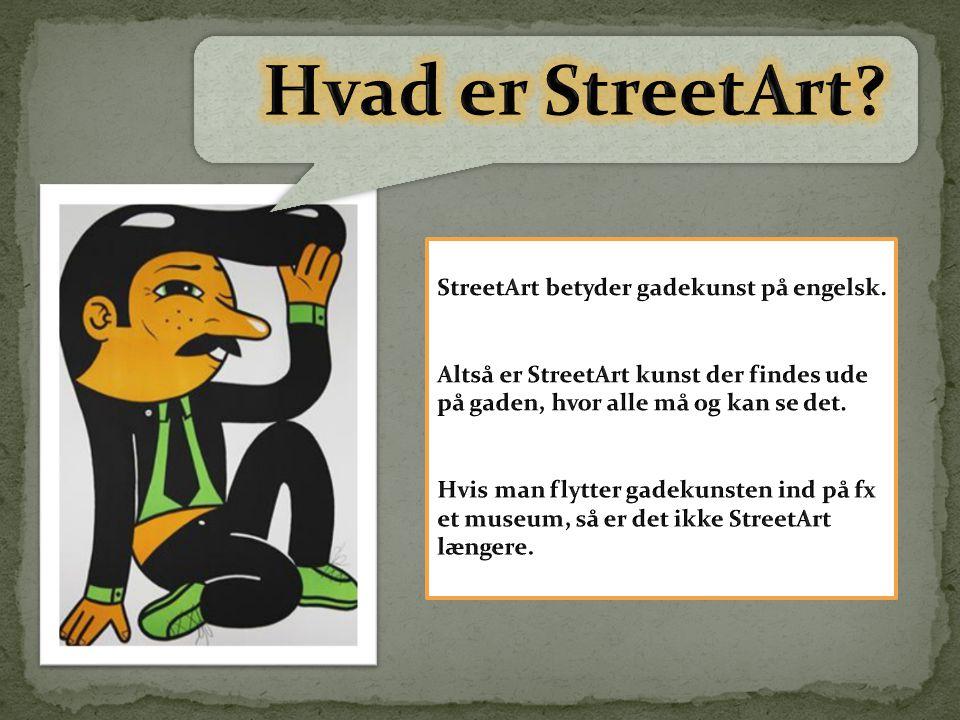 Hvad er StreetArt StreetArt betyder gadekunst på engelsk.