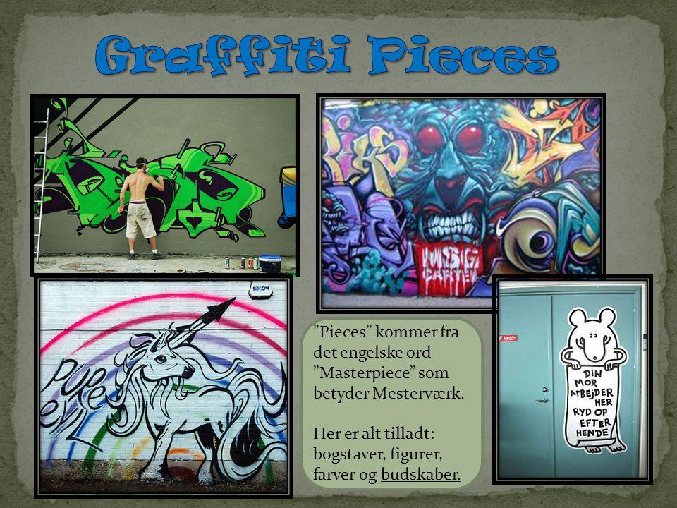 Graffiti Pieces Pieces kommer fra det engelske ord Masterpiece som betyder Mesterværk.
