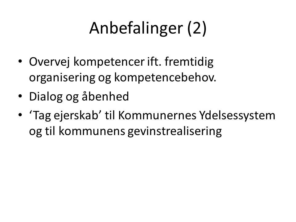 Anbefalinger (2) Overvej kompetencer ift. fremtidig organisering og kompetencebehov. Dialog og åbenhed.