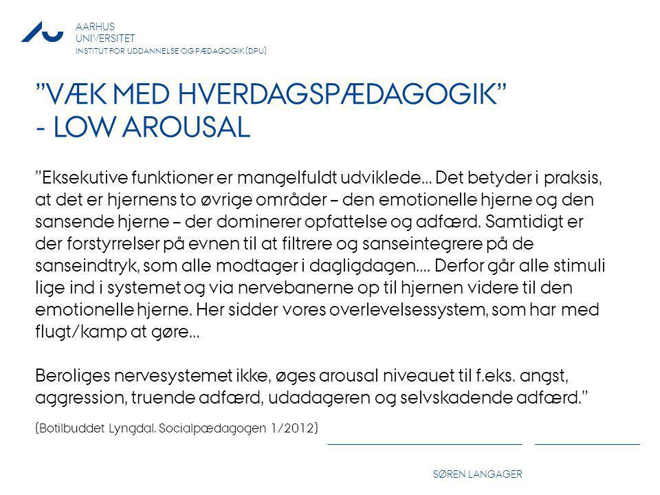 VÆK MED HVERDAGSPÆDAGOGIK - LOW AROUSAL