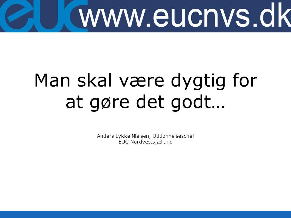 Man skal være dygtig for at gøre det godt… Anders Lykke Nielsen, Uddannelseschef EUC Nordvestsjælland