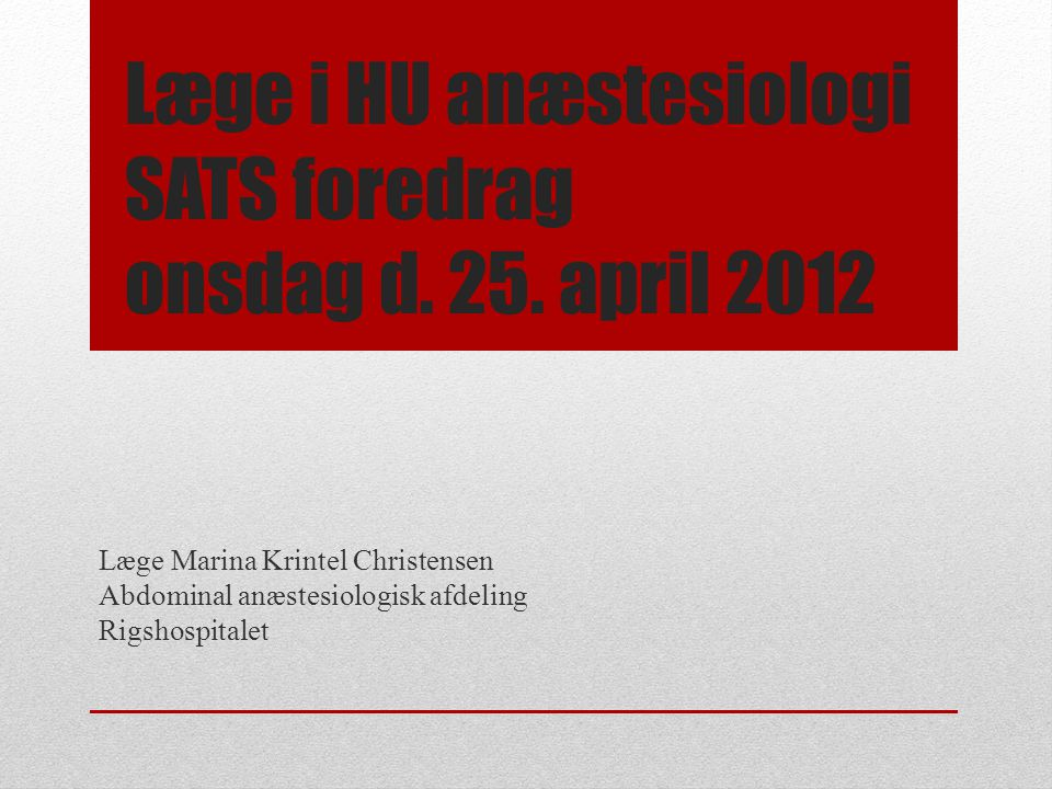Læge i HU anæstesiologi SATS foredrag onsdag d. 25. april 2012