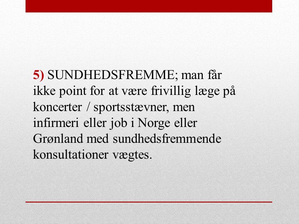 5) SUNDHEDSFREMME; man får ikke point for at være frivillig læge på koncerter / sportsstævner, men infirmeri eller job i Norge eller Grønland med sundhedsfremmende konsultationer vægtes.