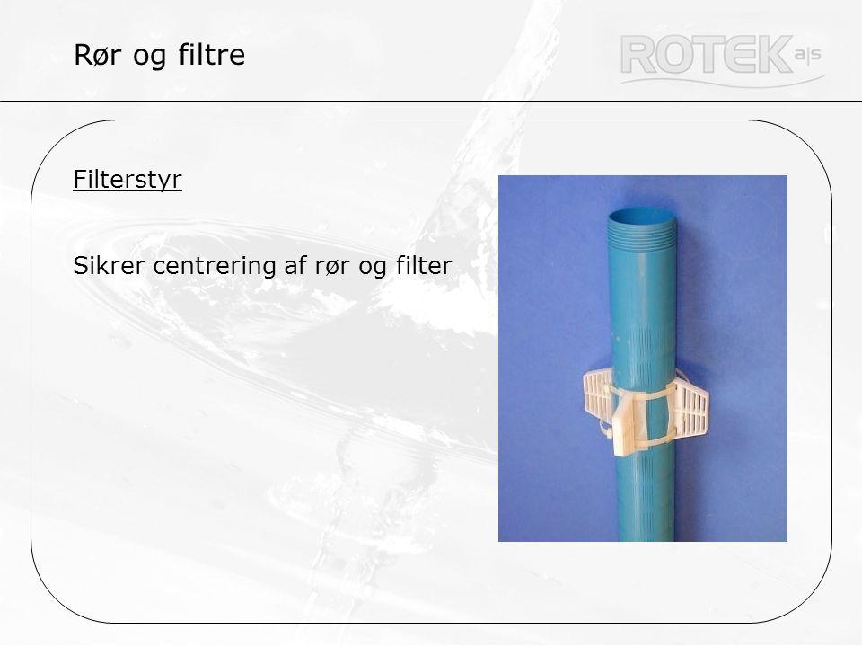 Rør og filtre Filterstyr Sikrer centrering af rør og filter