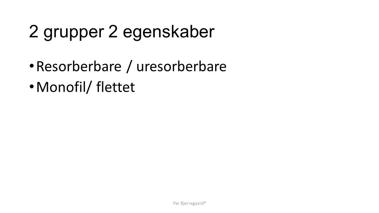 2 grupper 2 egenskaber Resorberbare / uresorberbare Monofil/ flettet