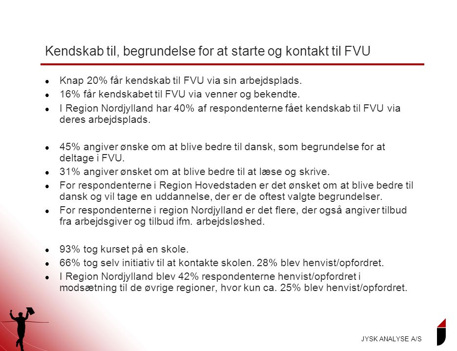 Kendskab til, begrundelse for at starte og kontakt til FVU