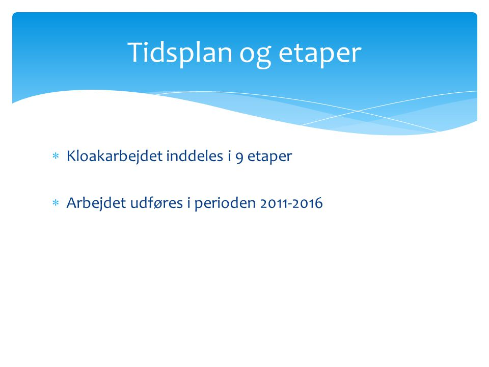 Tidsplan og etaper Kloakarbejdet inddeles i 9 etaper