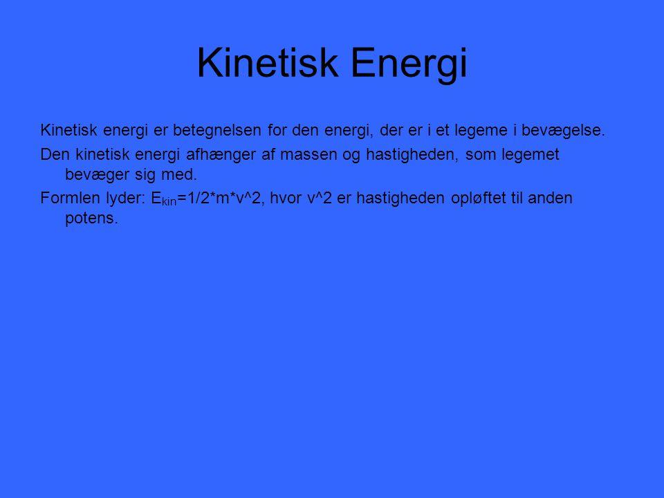 Kinetisk Energi Kinetisk energi er betegnelsen for den energi, der er i et legeme i bevægelse.