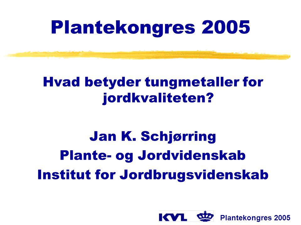 Plantekongres 2005 Hvad betyder tungmetaller for jordkvaliteten