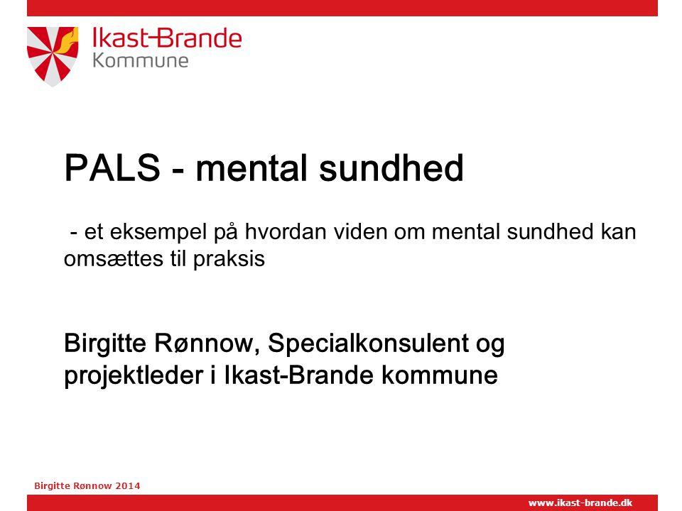 PALS - mental sundhed - et eksempel på hvordan viden om mental sundhed kan omsættes til praksis Birgitte Rønnow, Specialkonsulent og projektleder i Ikast-Brande kommune