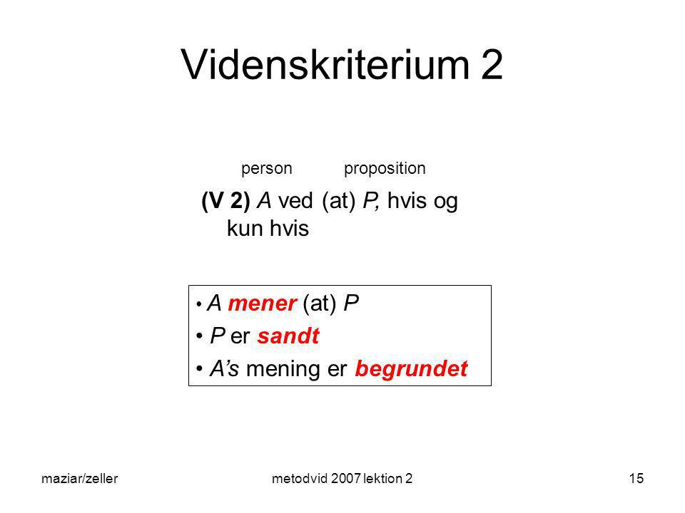 Videnskriterium 2 (V 2) A ved (at) P, hvis og kun hvis P er sandt