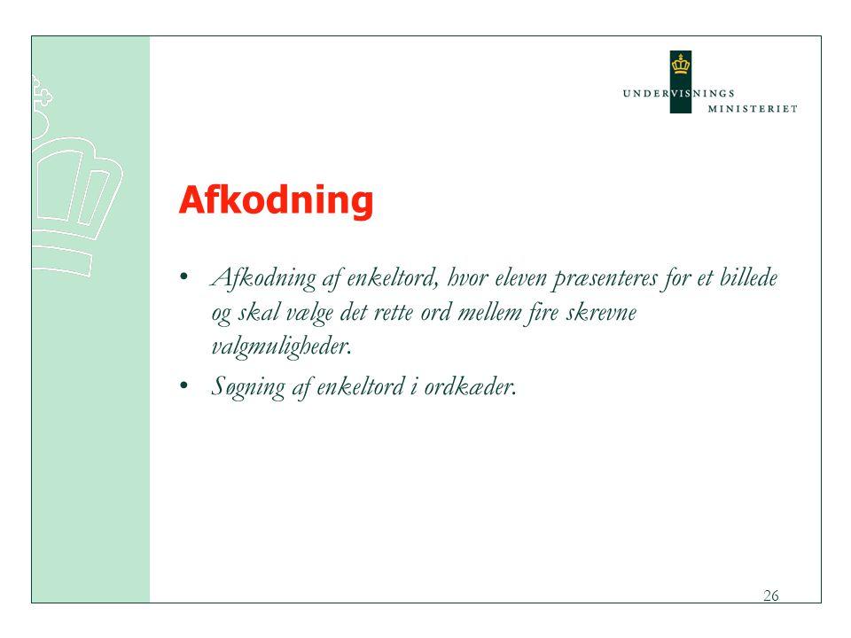 Afkodning Afkodning af enkeltord, hvor eleven præsenteres for et billede og skal vælge det rette ord mellem fire skrevne valgmuligheder.