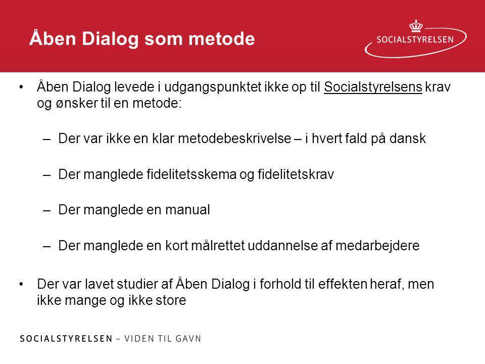 Åben Dialog som metode Åben Dialog levede i udgangspunktet ikke op til Socialstyrelsens krav og ønsker til en metode: