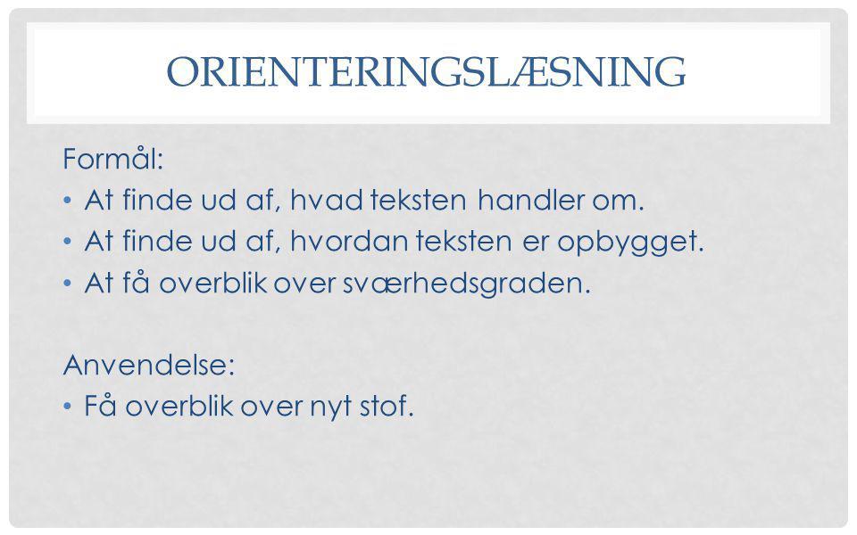 orienteringslæsning Formål: At finde ud af, hvad teksten handler om.