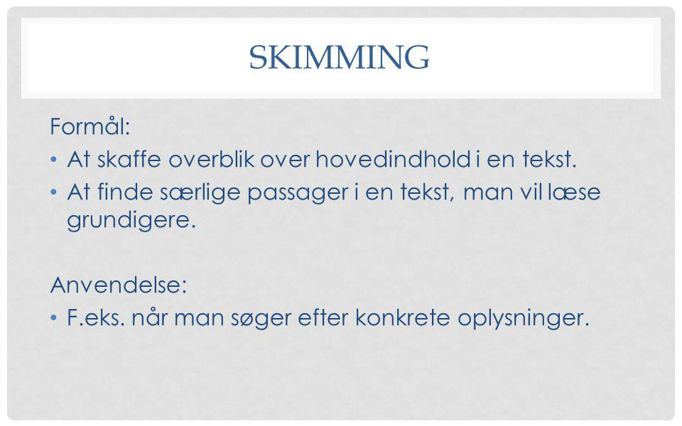 SKIMMING Formål: At skaffe overblik over hovedindhold i en tekst.