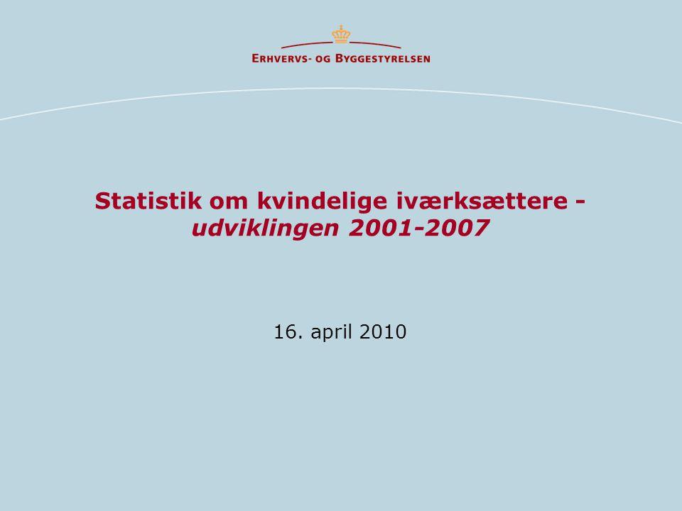Statistik om kvindelige iværksættere - udviklingen 2001-2007