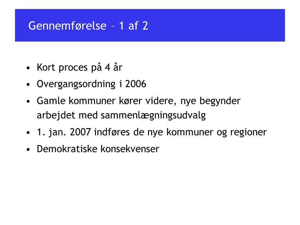Gennemførelse – 1 af 2 Kort proces på 4 år Overgangsordning i 2006