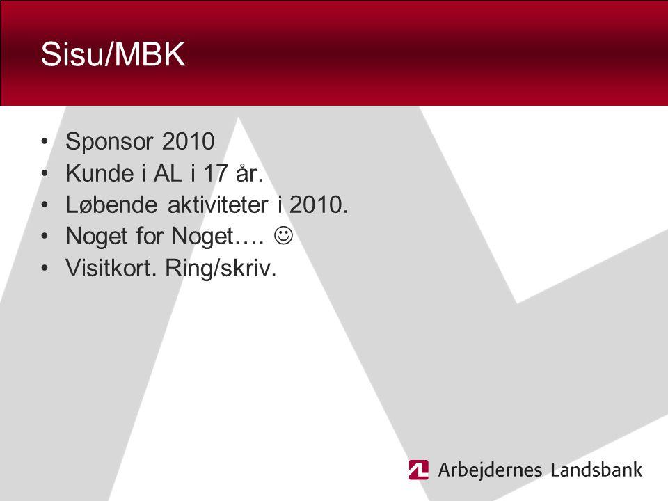 Sisu/MBK Sponsor 2010 Kunde i AL i 17 år. Løbende aktiviteter i 2010.