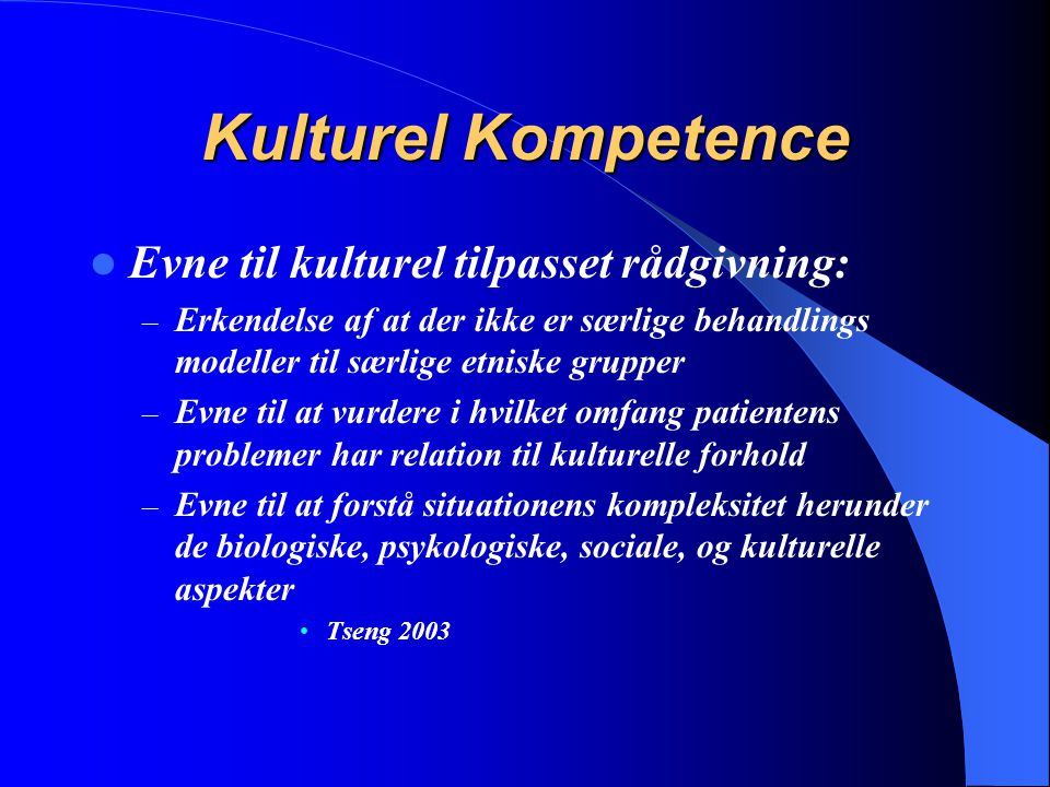 Kulturel Kompetence Evne til kulturel tilpasset rådgivning: