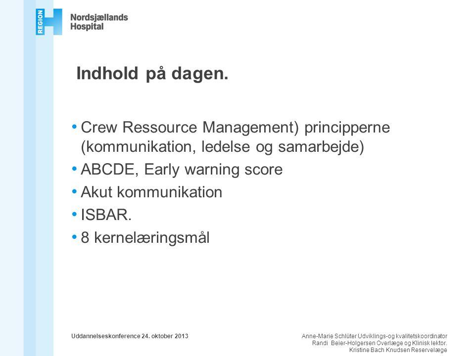 Indhold på dagen. Crew Ressource Management) principperne (kommunikation, ledelse og samarbejde) ABCDE, Early warning score.