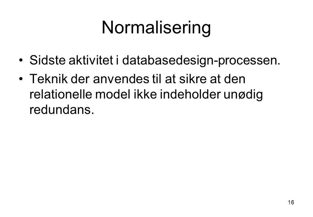 Normalisering Sidste aktivitet i databasedesign-processen.