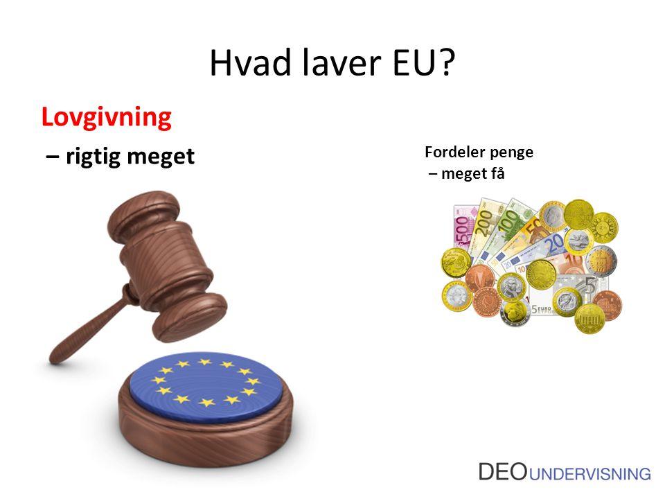 Hvad laver EU Lovgivning – rigtig meget Fordeler penge – meget få