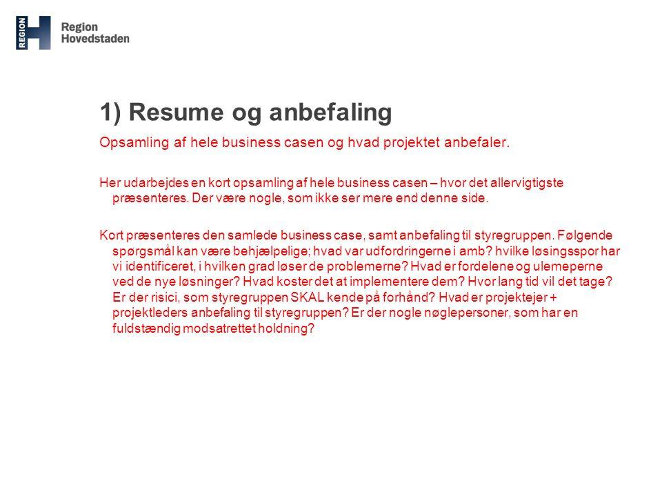 1) Resume og anbefaling Opsamling af hele business casen og hvad projektet anbefaler.