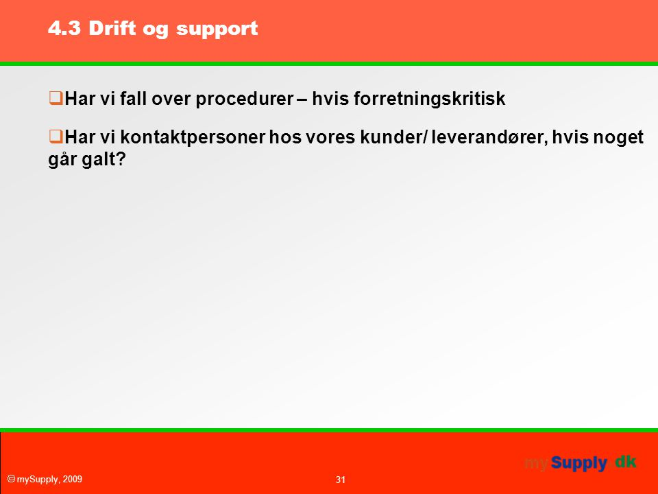 4.3 Drift og support Har vi fall over procedurer – hvis forretningskritisk.