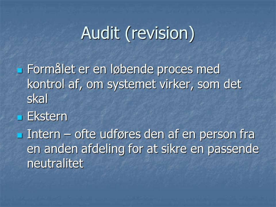Audit (revision) Formålet er en løbende proces med kontrol af, om systemet virker, som det skal. Ekstern.