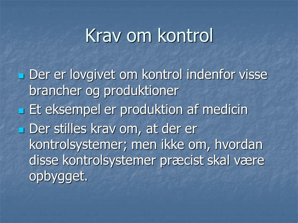 Krav om kontrol Der er lovgivet om kontrol indenfor visse brancher og produktioner. Et eksempel er produktion af medicin.