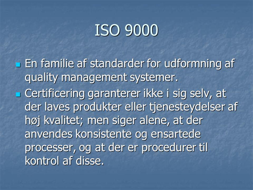 ISO 9000 En familie af standarder for udformning af quality management systemer.