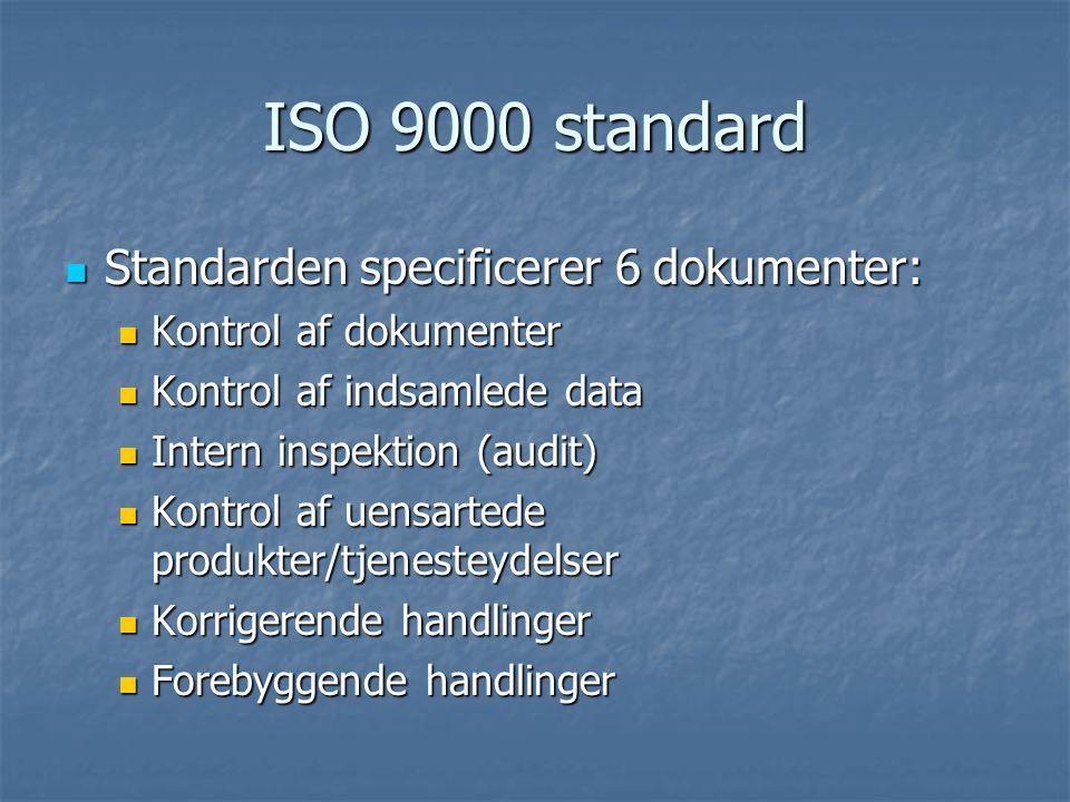 ISO 9000 standard Standarden specificerer 6 dokumenter: