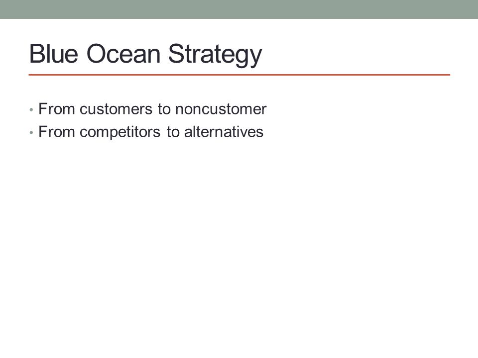Blue Ocean Strategy From customers to noncustomer
