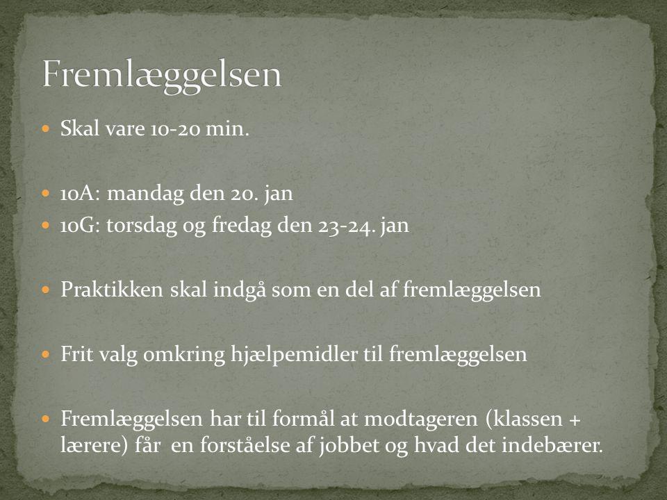 Fremlæggelsen Skal vare 10-20 min. 10A: mandag den 20. jan
