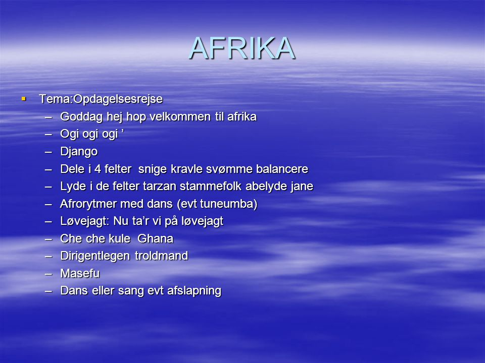 AFRIKA Tema:Opdagelsesrejse Goddag hej hop velkommen til afrika