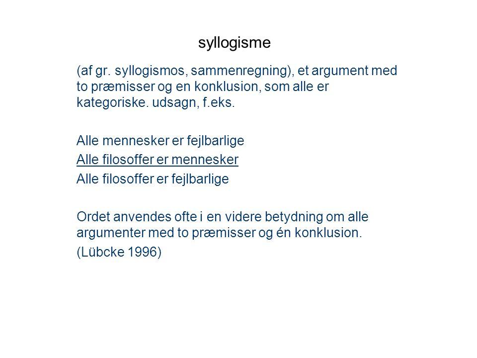 syllogisme (af gr. syllogismos, sammenregning), et argument med to præmisser og en konklusion, som alle er kategoriske. udsagn, f.eks.