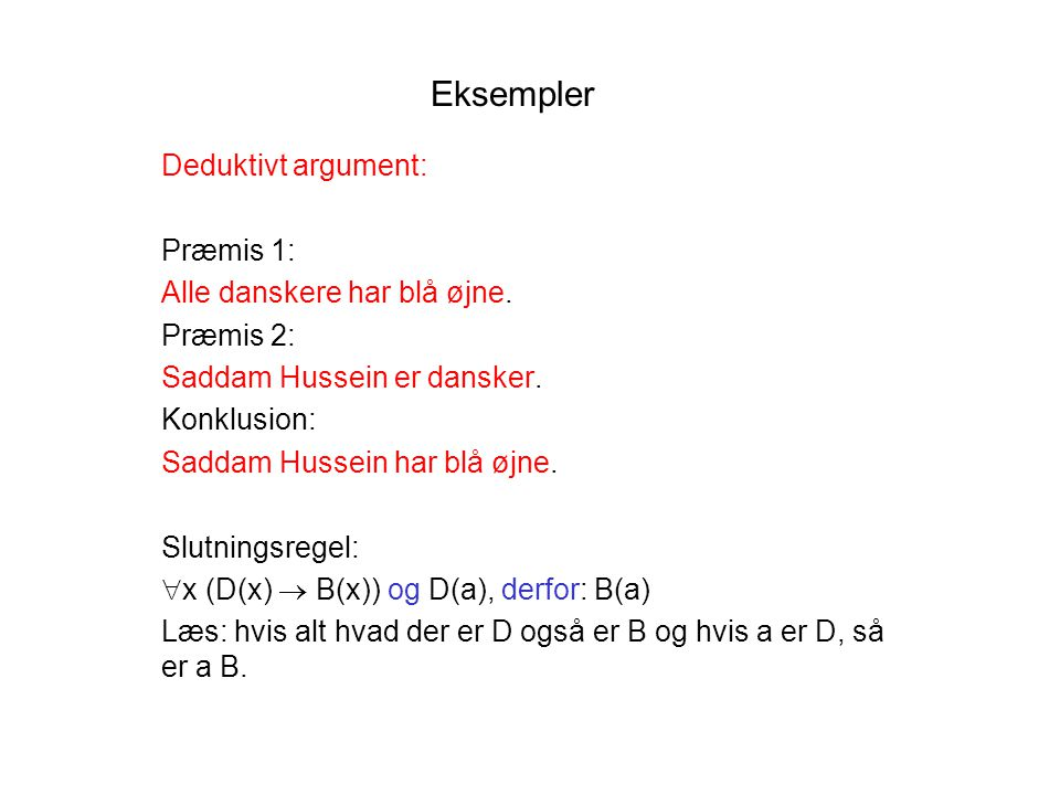 Eksempler Deduktivt argument: Præmis 1: Alle danskere har blå øjne.