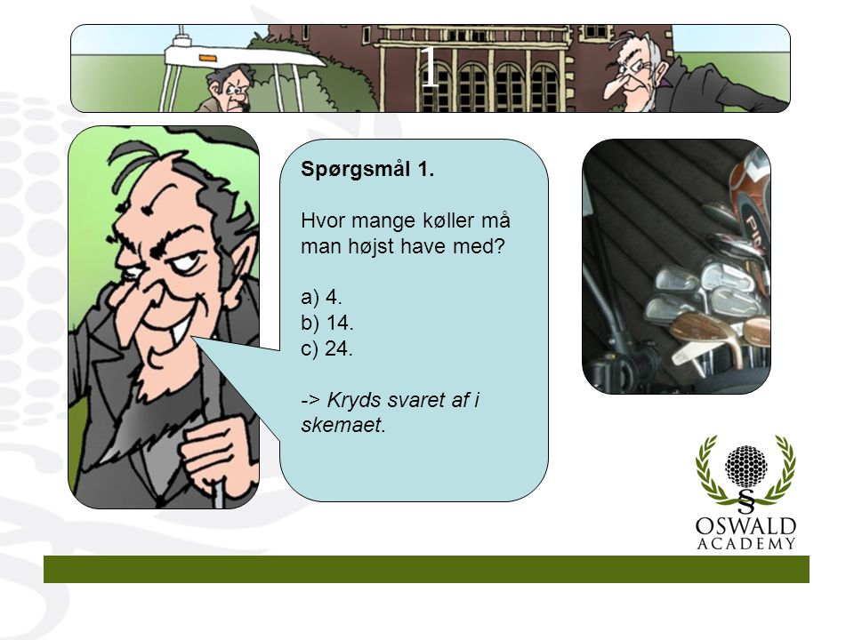 1 Spørgsmål 1. Hvor mange køller må man højst have med 4. 14. 24.
