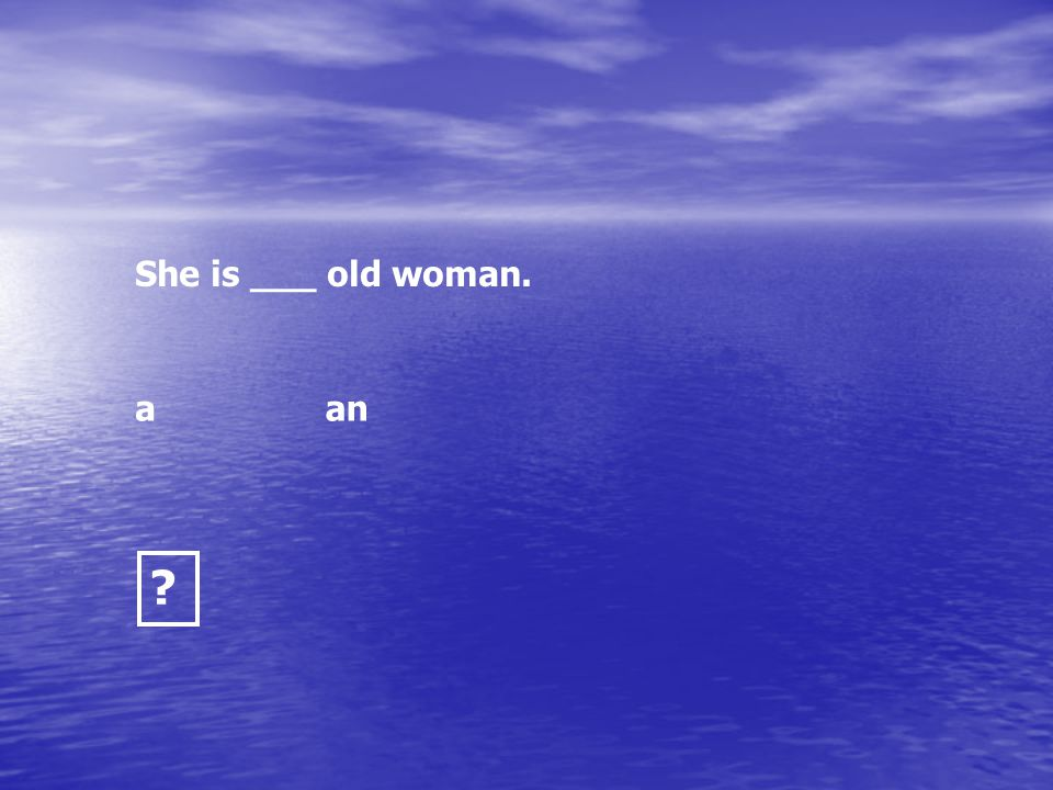 She is ___ old woman. a an