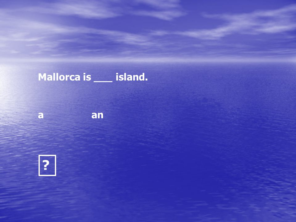 Mallorca is ___ island. a an