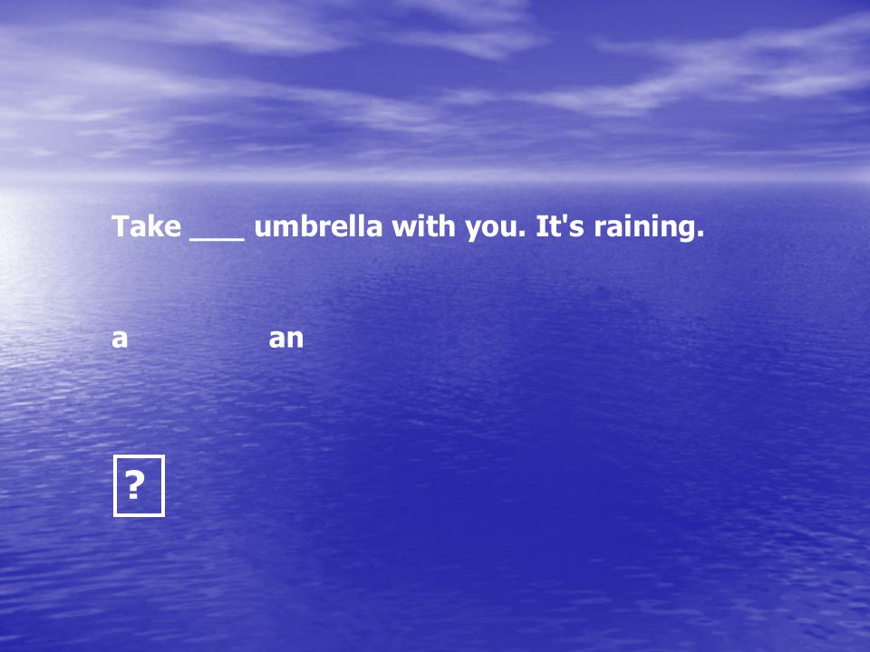 Take ___ umbrella with you. It s raining.