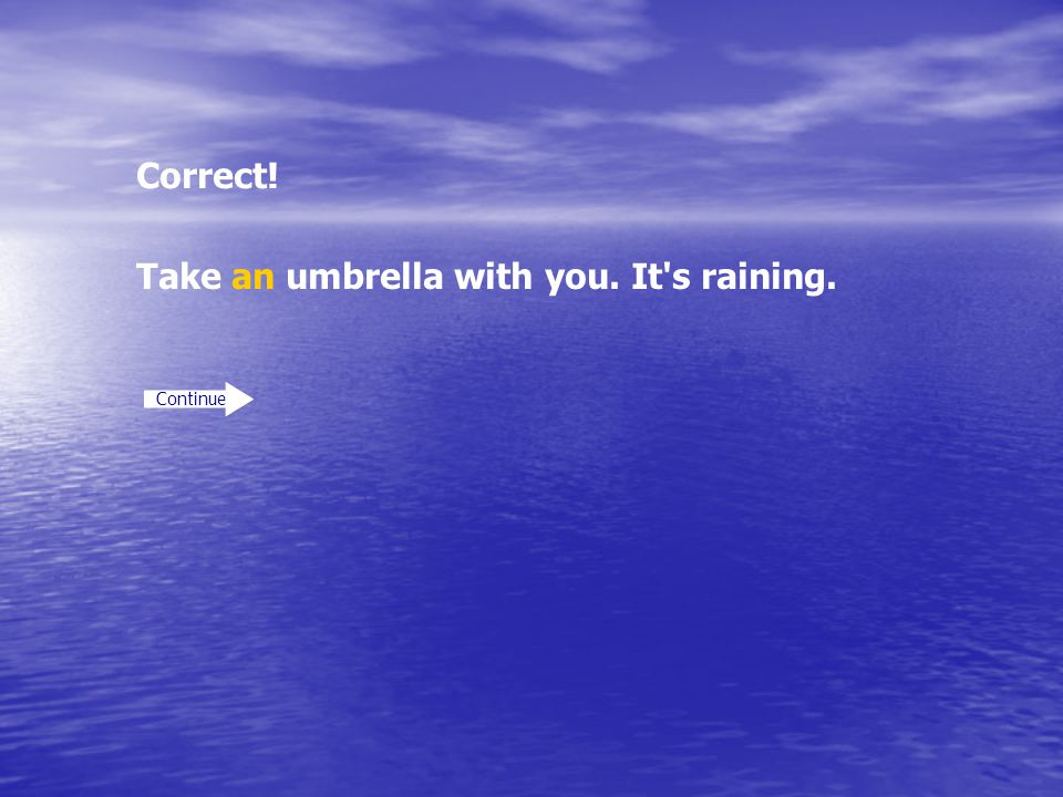 Take an umbrella with you. It s raining.