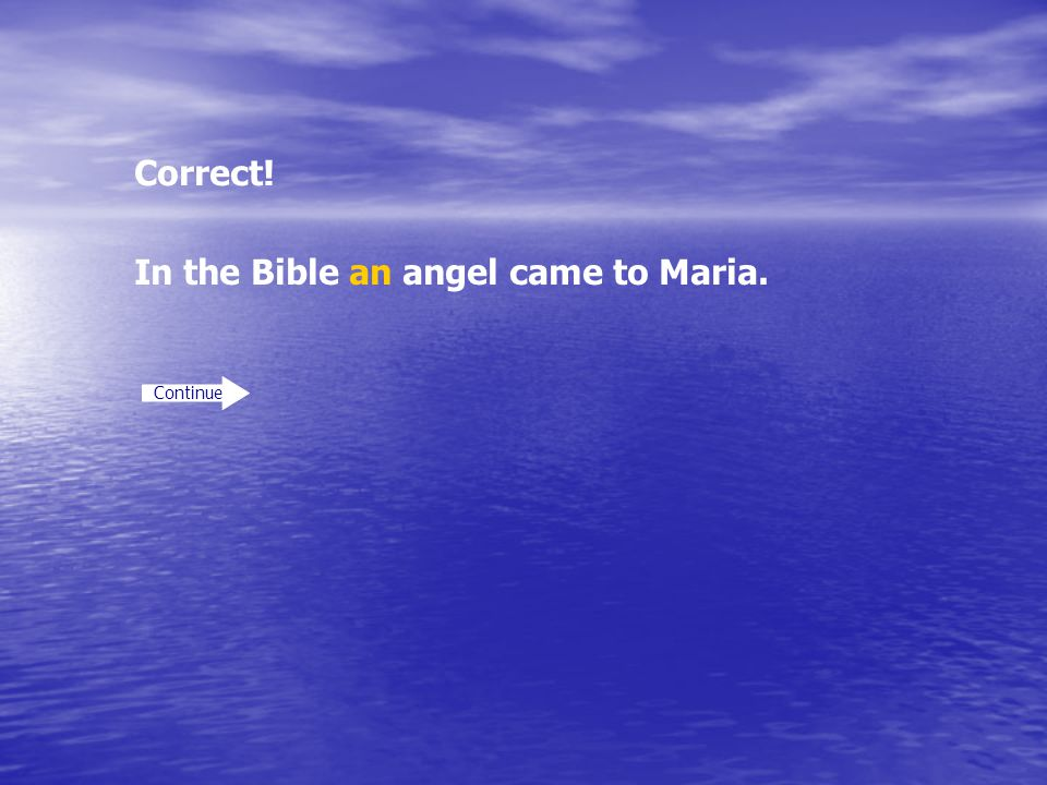 In the Bible an angel came to Maria.