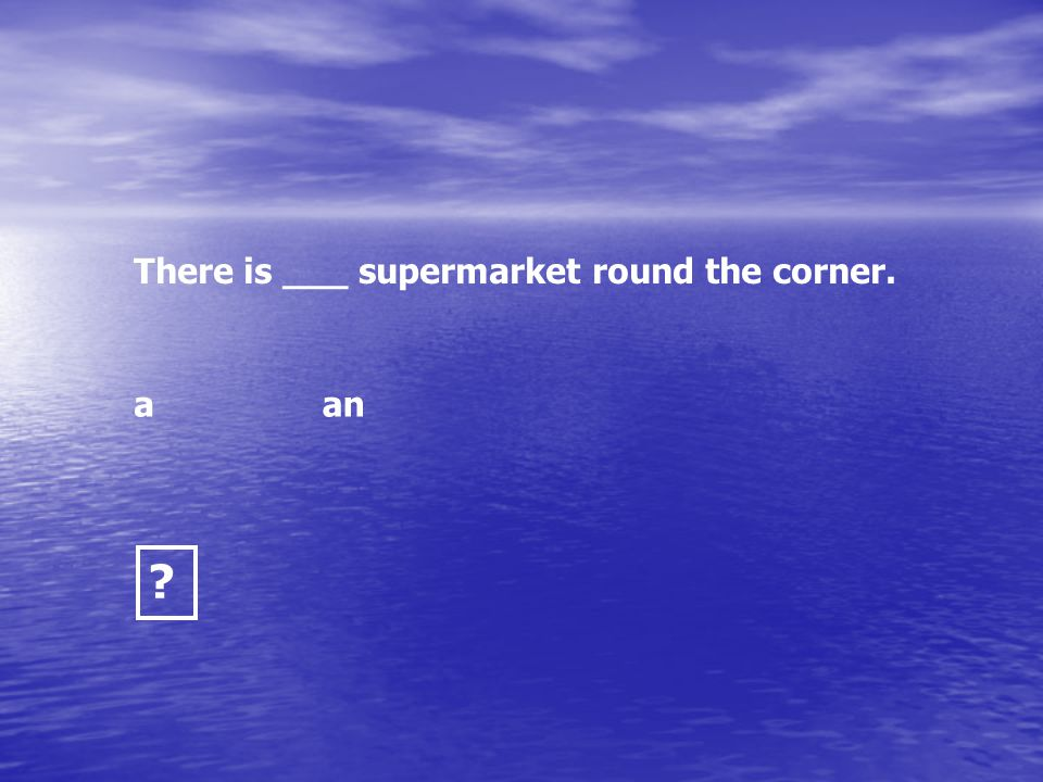 There is ___ supermarket round the corner.