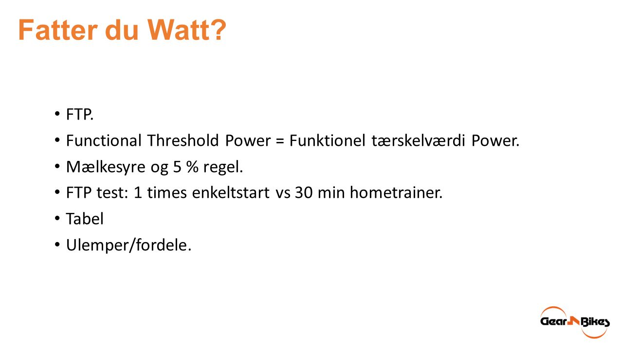Fatter du Watt FTP. Functional Threshold Power = Funktionel tærskelværdi Power. Mælkesyre og 5 % regel.