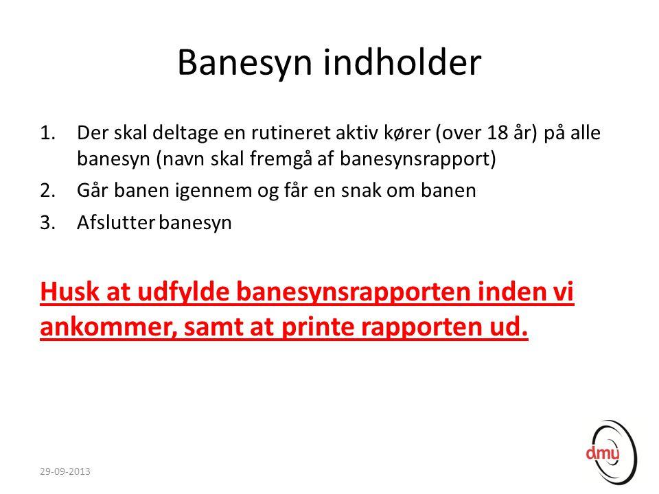 Banesyn indholder Der skal deltage en rutineret aktiv kører (over 18 år) på alle banesyn (navn skal fremgå af banesynsrapport)